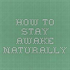 Are you sleepy when you need to be alert? Try these natural ways to stay awake. Balanced Life, How To Stay Awake, Natural Health, Night Life, Life Hacks, Advice, School, Healthy, Nature