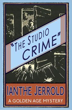 THE STUDIO CRIME by Ianthe Jerrold. Rediscovered crime classic, out-of-print for over 80 years.