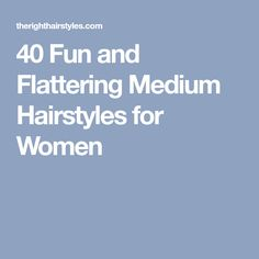 40 Fun and Flattering Medium Hairstyles for Women