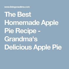 The Best Homemade Apple Pie Recipe - Grandma's Delicious Apple Pie