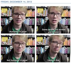 Hank Green, after the Sandy Hook shooting  (This made me feel even more horrible.)