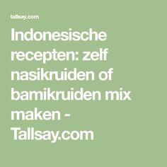 Indonesische recepten: zelf nasikruiden of bamikruiden mix maken - Tallsay.com