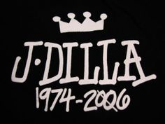 Happy Birthday J-Dilla! (2/7/74-2/10/06)