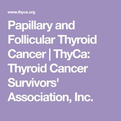 Papillary and Follicular Thyroid Cancer | ThyCa: Thyroid Cancer Survivors' Association, Inc.