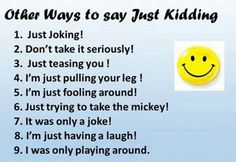 Other ways to say Just kidding