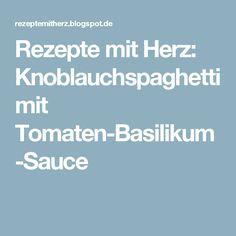 Rezepte mit Herz: Knoblauchspaghetti mit Tomaten-Basilikum-Sauce