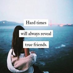 Hard Times Will Always Reveal True Friends life quotes life life quotes and sayings life inspiring quotes life image quotes