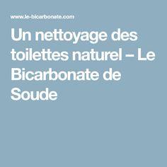 Un nettoyage des toilettes naturel – Le Bicarbonate de Soude