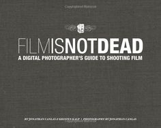 Film Is Not Dead: A Digital Photographer's Guide to Shooting Film (Voices That Matter): Jonathan Canlas, Kristen Kalp: 9780321812803: Amazon.com: Books