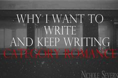 There's a stigma against category romance authors. Why I Want to Write--and Keep Writing--Category Romance by Nichole Severn #romance #amwriting #publishing #books #nicholesevern