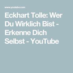 Eckhart Tolle:  Wer Du Wirklich Bist - Erkenne Dich Selbst - YouTube