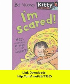 Im Scared! (Kitty  Friends) (9781405203814) Bel Mooney , ISBN-10: 1405203811  , ISBN-13: 978-1405203814 ,  , tutorials , pdf , ebook , torrent , downloads , rapidshare , filesonic , hotfile , megaupload , fileserve
