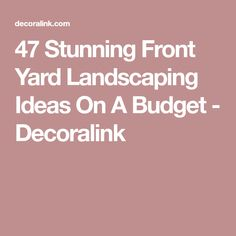 47 Stunning Front Yard Landscaping Ideas On A Budget - Decoralink