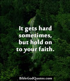 ✞ ✟ BibleGodQuotes.com ✟ ✞  It gets hard sometimes, but hold on to your faith.