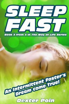 SLEEP FAST (Weight loss motivation, motivation, belly fat diet, belly fat cure, exercise cure, personal health, fast exercise, intermittent fasting, fasting, ... health and fitness) (Way of Life Series) by Dexter Poin, http://www.amazon.com/dp/B00EN2V226/ref=cm_sw_r_pi_dp_hSb6sb1JFDC8W