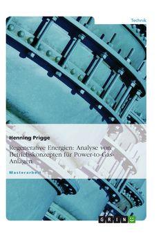 Regenerative Energien: Analyse von Betriebskonzepten für Power-to-Gas- Anlagen GRIN: http://grin.to/n8cpP Amazon: http://grin.to/8S6My