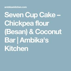 Seven Cup Cake – Chickpea flour (Besan) & Coconut Bar | Ambika's Kitchen
