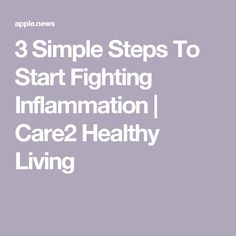 3 Simple Steps To Start Fighting Inflammation | Care2 Healthy Living