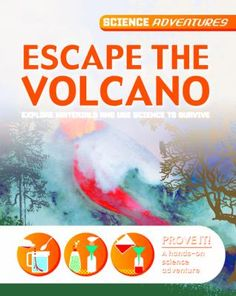 Escape the Volcano: Explore Materials and Use Science to Survive by Richard and Louise Spilsbury