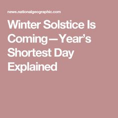 Winter Solstice Is Coming—Year's Shortest Day Explained