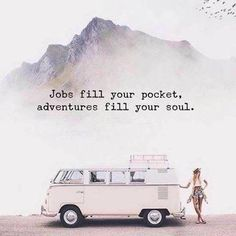 But you need to have a job to fill your pocket to go on adventure and to fill your soul.