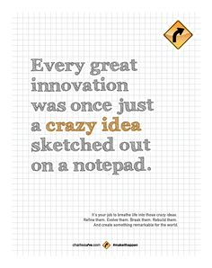 Every innovation was once just a crazy idea sketched out on a notepad. It's your job to breathe life into those crazy ideas. Refine them. Evolve them. Break them. Rebuild them. And create something remarkable for the world. #makeithappen
