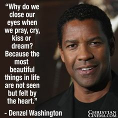 Actor Denzel Washington Beautiful Things Unseen and Felt By the Heart
