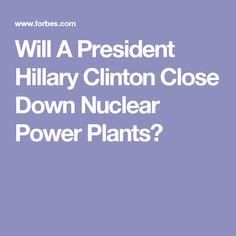 Will A President Hillary Clinton Close Down Nuclear Power Plants?