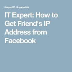 IT Expert: How to Get Friend's IP Address from Facebook