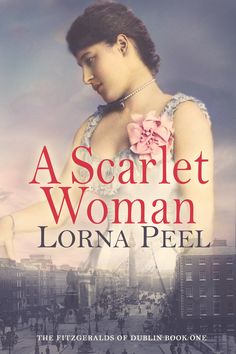 A Scarlet Woman (The Fitzgeralds of Dublin, by Lorna Peel Book Series, Book 1, This Book, Historical Romance, Historical Fiction, Scarlet, Good Marriage, Her Smile, Romance Novels