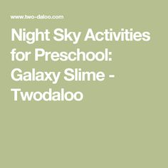 Night Sky Activities for Preschool: Galaxy Slime - Twodaloo