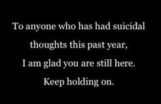 KEEP HOLDING ON! THERE IS HOPE. There is a solution!   YOU ARE NOT ALONE! Stay! <3