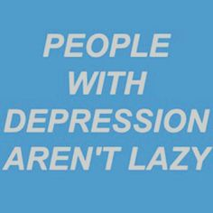 """Depression can cause actual physical pain, exhaustion, sleep disturbance, and much more. It's not """"in your head"""" or an easy out for lazy people. It's really best to do research before offering advice or judging someone."""
