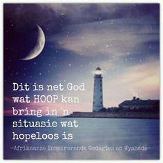Dit is net God wat hoop kan bring in 'n situasie wat hopeloos is Bring It On, Afrikaans, God, Quotes, Dios, Afrikaans Language, Quotations, Allah, Praise God