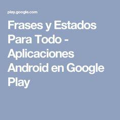 Frases y Estados Para Todo - Aplicaciones Android en Google Play