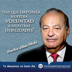 """""""Hay que imponer nuestra voluntad a nuestras debilidades"""" - Carlos Slim"""
