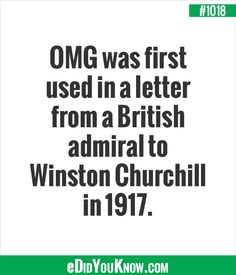 eDidYouKnow.com ►  OMG was first used in a letter from a British admiral to Winston Churchill in 1917.