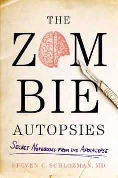 The zombie autopsies : secret notebooks from the apocalypse / by Steven C. Schlozman ; illustrations by Andrea Sparacio.