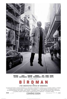 BIRDMAN // Amer. black comedy by Alejandro González Iñárritu, 2014. A washed-up actor, who once played an iconic superhero, battles his ego and attempts to recover his family, his career, and himself in the days leading up to the opening of his Broadway play.