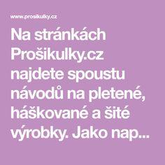 Na stránkách Prošikulky.cz najdete spoustu návodů na pletené, háškované a šité výrobky. Jako například tento návod zdarma na háčkovanou dětskou čepici.