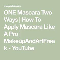 ONE Mascara Two Ways   How To Apply Mascara Like A Pro   MakeupAndArtFreak - YouTube