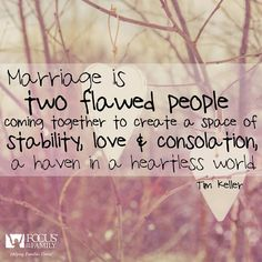 """""""Marriage is two flawed people coming together to create a space of stability, love & consolation, a haven in a heartless world. Biblical Marriage, Marriage Relationship, Relationships Love, Marriage Advice, Love And Marriage, Tim Keller Quotes, San Antonio, Great Quotes, Inspirational Quotes"""