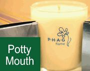 A beautifully designed soy candle with a cleverly designed name.  It's like fresh breath…for the home!  Potty Mouth premium soy candle is hand-poured in the USA.  It is a custom blend of spearmint and fern poured in a reusable glass with the signature PHAG flame emblem.