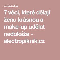 7 věcí, které dělají ženu krásnou a make-up udělat nedokáže - electropiknik.cz