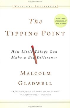 """The Tipping Point ( Malcolm Gladwell), """"why major changes in our society so often happen suddenly and unexpectedly""""."""
