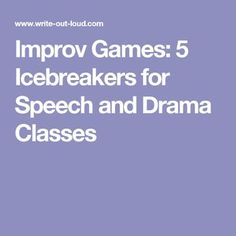 Improv Games: 5 Icebreakers for Speech and Drama Classes