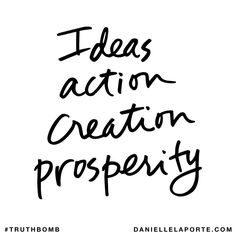 Ideas, action, creation, prosperity. Subscribe: DanielleLaPorte.com #Truthbomb #Words #Quotes
