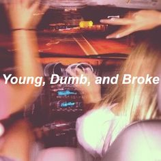 Too young, dumb & broke To understand things like love Bad Girl Aesthetic, Quote Aesthetic, Aesthetic Pictures, Khalid, I Phone 7 Wallpaper, Mood Quotes, Life Quotes, Photowall Ideas, Grunge Quotes