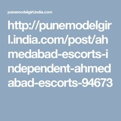 http://punemodelgirl.india.com/post/ahmedabad-escorts-independent-ahmedabad-escorts-94673