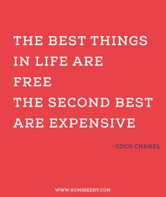 The best things in life are free; the second best are expensive